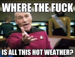 where the fuck is all this hot weather? - Annoyed Picard HD ... via Relatably.com