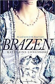 Brazen (<b>Royal Circle</b> 3): Amazon.co.<b>uk</b>: Katherine Longshore ...