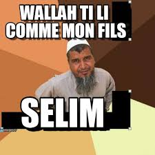 Wallah Ti Li Comme Mon Fils - Ordinary Muslim Man meme on Memegen via Relatably.com
