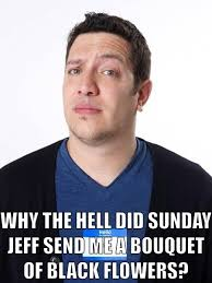 The Sunday Jeff of it all | A Fan Site for the greatest living ... via Relatably.com