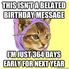 this isn't a belated birthday message i'm just 364 days early for ... via Relatably.com