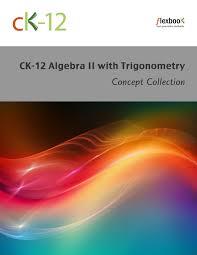 trigonometry ck foundation ck 12 algebra ii trigonometry concepts