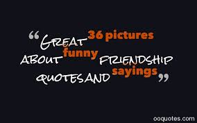 Great 36 pictures about funny friendship quotes and sayings | quotes via Relatably.com