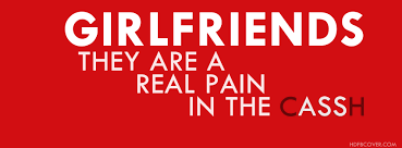 Girl Friends Are Real Pain In Cassh - Funny Quotes FBCover Photo via Relatably.com