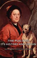 The <b>Pug</b>-<b>Dog</b> - Its History and Origin - Wilhelmina Swainston ...