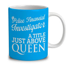 police financial investigator a title just above queen mug financial investigator