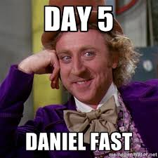 Day 5 Daniel Fast - willywonka | Meme Generator via Relatably.com