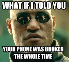 what if i told you your phone was broken the whole time - Matrix ... via Relatably.com