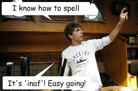I know how to spell 'enough'!! It's 'inaf'! Easy going! - epic ... via Relatably.com