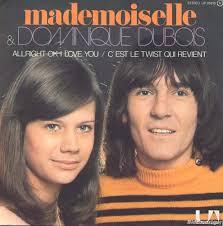 Il y a également le duo Mademoiselle/Dominique Dubois avec Allright OK i love you. A partir de 1975, Mademoiselle deviendra Caroline Verdi. - dubois