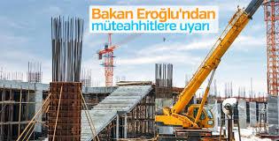Bakan Eroğlu: Sözleşmedeki tarih geçerse işiniz feshedilecek