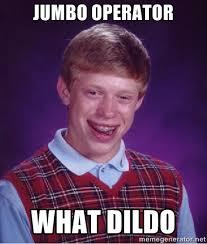 Jumbo operator What dildo - Bad luck Brian meme | Meme Generator via Relatably.com
