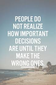People do not realize how important decisions are until they make ... via Relatably.com