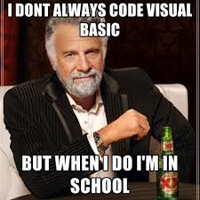 I Dont Always Code Visual Basic But When I Do I'm In School ... via Relatably.com