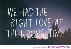 We Have The Right Love At The Wrong Time Quotes - we the right ... via Relatably.com