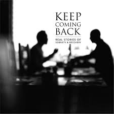 Keep Coming Back: Real Stories of Sobriety & Recovery