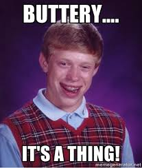Buttery.... it's a thing! - Bad luck Brian meme | Meme Generator via Relatably.com