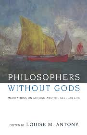 philosophers out gods meditations on atheism and the secular philosophers out gods meditations on atheism and the secular life amazon co uk louise m antony 9780199743414 books
