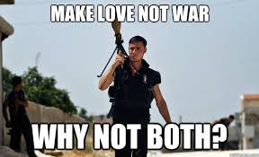 Make love not war Why not both? - Ridiculously Photogenic Syrian ... via Relatably.com