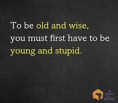 To be Old and Wise | Quotes About Aging | A Place for Mom via Relatably.com