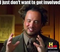 Meme Maker - I just don't want to get involved. Meme Maker! via Relatably.com