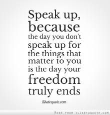 speak-up-because-the-day-you-dont-speak-up-for-the-things-that-matter-to-you-is-the-day-your-freedom-truly-ends.jpg