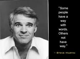 Some people have a way with words... - Steve Martin http://www ... via Relatably.com