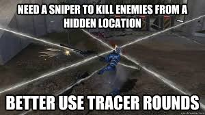Need a sniper to kill enemies from a hidden location better use ... via Relatably.com