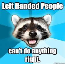 Left Handed People can't do anything right. - Lame Pun Coon ... via Relatably.com