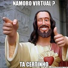 Namoro virtual ? ta certinho - Jesus Aprova | Gerador Memes via Relatably.com