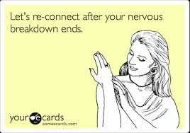 Image result for nervous breakdown ecard