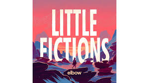 <b>Elbow</b>: <b>Little Fictions</b> — 'sentimentality meets sophistication ...