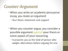 counter arguments ms tanner rm  fall expanding your position  counter argument when you write an academic persuasive essay you make an argument your