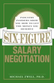 six figure salary negotiation industry insiders get you the money six figure salary negotiation industry insiders get you the money you deserve michael zwell 9781598694949 amazon com books