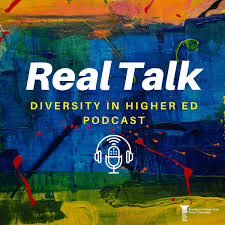 Real Talk: A Diversity in Higher Ed Podcast
