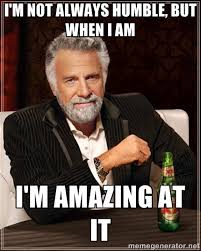 I'm not always humble, but when I am I'm amazing at it - The Most ... via Relatably.com