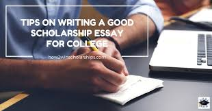 Essay writing tips for college scholarships Scholarship and College Admission Essay Writing Tips