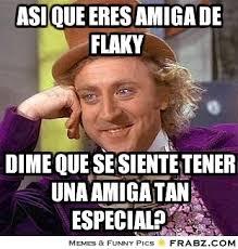 Asi que eres amiga de Flaky... - Willy Wonka Meme Generator ... via Relatably.com