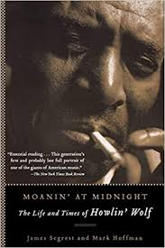 Moanin' at Midnight: The Life and Times of <b>Howlin</b>' <b>Wolf</b>: Segrest ...