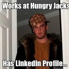 Meme Creator - Works at Hungry Jacks Has LinkedIn Profile... Meme ... via Relatably.com
