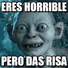 Eres Horrible - Golum meme on Memegen via Relatably.com