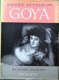 saturn an essay on goya andre malraux com books