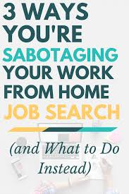 ways you re sabotaging your work from home job search what to having a hard time finding a remote job you be sabotaging your job search
