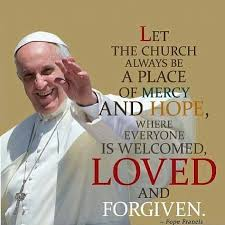 Let the Church always be a place of mercy and hope, where everyone ...