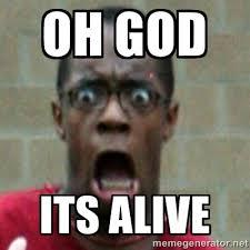 OH GOD ITS ALIVE - SCARED BLACK MAN | Meme Generator via Relatably.com