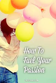 how to fuel your passion how to your passion find your passion