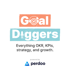 Goal Diggers: OKR, KPIs, strategy, and growth.