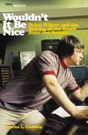 Wouldn't it be Nice: Brian Wilson and the Making of the <b>Beach Boys</b> ...