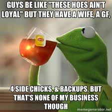 """Guys be like """"these hoes ain't loyal"""" but they have a wife, a GF ... via Relatably.com"""