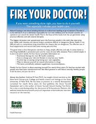 fire your doctor how to be independently healthy andrew saul fire your doctor how to be independently healthy andrew saul 9781591201380 com books